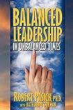 Balanced Leadership in Unbalanced Times, Robert Pasick and Kathleen O'Gorman, 1934879134
