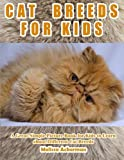 CAT BREEDS FOR KIDS: A Children's Picture Book About Cat Breeds: A Great Simple Picture Book for Kids to Learn about Different Cat Breeds