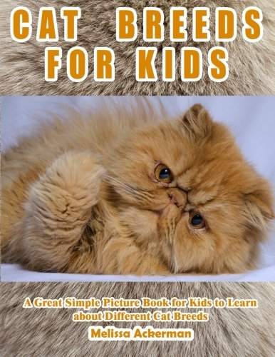 CAT BREEDS FOR KIDS: A Children's Picture Book About Cat Breeds: A Great Simple Picture Book for Kids to Learn about Different Cat (Cat Breeds)