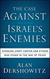 img - for The Case Against Israel's Enemies: Exposing Jimmy Carter and Others Who Stand in the Way of Peace by Dershowitz, Alan(September 1, 2009) Paperback book / textbook / text book