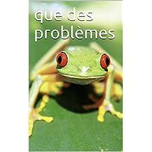 que des problèmes (French Edition)