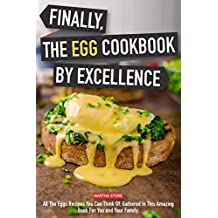Finally, The Egg Cookbook by Excellence: All the Eggs Recipes You Can Think Of, Gathered in This Amazing Book for You and Your Family.