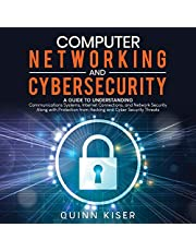 Computer Networking and Cybersecurity: A Guide to Understanding Communications Systems, Internet Connections, and Network Security Along with Protection from Hacking and Cybersecurity Threats