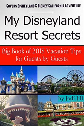 My Disneyland Resort Secrets: Big Book of Vacation Tips for Guests in 2015: Covers Disneyland, Disney California Adventure & Frozen - Anaheim Disneyland Hours