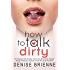 """HOW TO TALK DIRTY: The Original """"How To Talk Dirty Guide"""" Includes 505 Examples of Sexting, Phone Sex, Hardcore & Kinky Sex Ideas Plus More"""