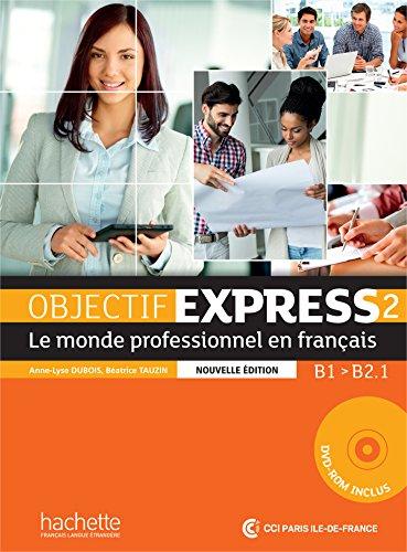 - Objectif Express 2 - le monde professionnel en francais - Nouvelle édition : Livre de l'élève + DVD-ROM: B1 - B2.1 (French Edition)