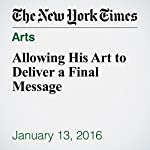 Allowing His Art to Deliver a Final Message | Joe Coscarelli