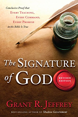The Signature of God, Revised Edition: Conclusive Proof That Every Teaching, Every Command, Every Promise in the Bible Is True ()