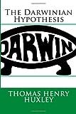 The Darwinian Hypothesis, Thomas Henry Huxley, 1494786532