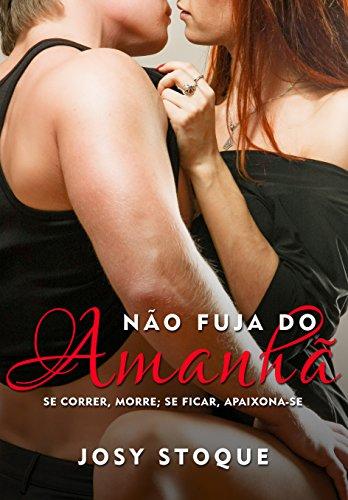 Download for free Não Fuja do Amanhã: Se correr, morre; se ficar, apaixona-se