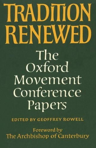 Tradition Renewed: The Oxford Movement Conference Papers (Princeton Theological Monograph Series) ()