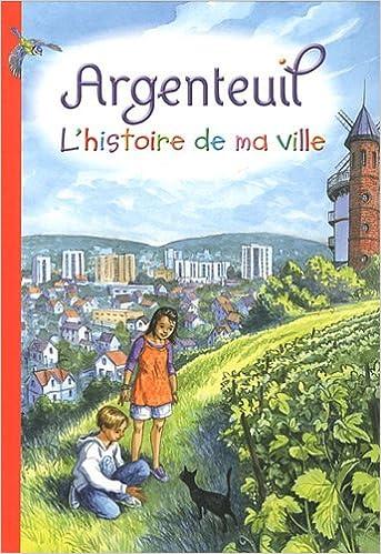 En ligne téléchargement Argenteuil : L'histoire de ma ville pdf, epub