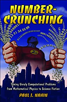 Number-Crunching: Taming Unruly Computational Problems from Mathematical Physics to Science Fiction by [Nahin, Paul J.]