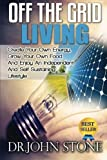Off The Grid Living: Create Your Own Energy, Grow Your Own Food And Enjoy An Independent And Self-Sustaining Lifestyle (The Prepper's Guide To Off The Grid Survival) (Volume 1)