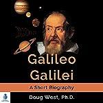 Galileo Galilei - A Short Biography: 30 Minute Book Series | Doug West