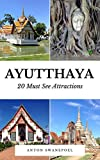 Ayutthaya: 20 Must See Attractions (Thailand Book 1)