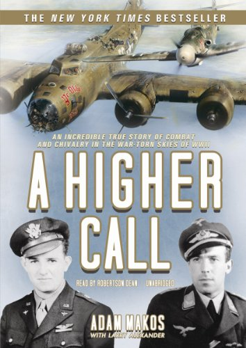 A Higher Calling: An Incredible True Story of Combat and Chivalry in the War-Torn Skies of World War II