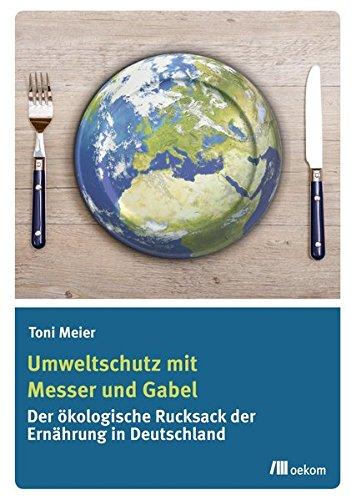 Umweltschutz mit Messer und Gabel: Der ökologische Rucksack der Ernährung in Deutschland