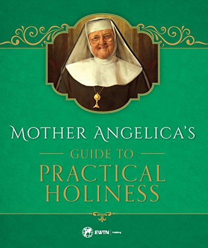 [BEST] Mother Angelica's Guide to Practical Holiness KINDLE
