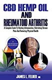 CBD Hemp Oil And Rheumatoid Arthritis: A Complete Guide To Healing Inflammation, Alleviating