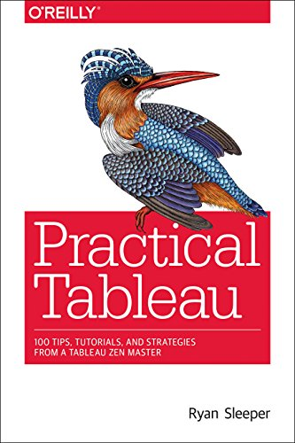 Practical Tableau  100 Tips  Tutorials  And Strategies From A Tableau Zen Master
