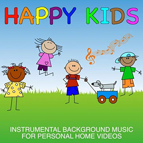 Happy Kids: Instrumental Background Music for Personal Home Videos (Home Video Music)