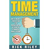Time Management: How To Organize Your Day And Stop Procrastination By Using The Technique Of Double Layering (Managing Your Time, Getting Organized, Stop Procrastination Book 2)