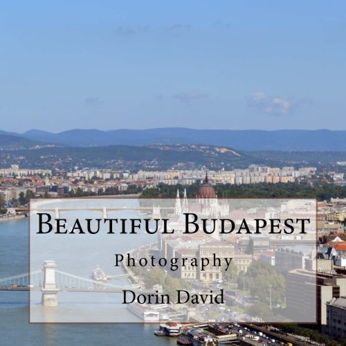 Beautiful Budapest: Photography (Beautiful Places) (Volume 11)