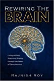 Rewiring the Brain, Rajnish Roy, 1425759750