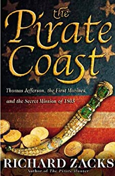The Pirate Coast: Thomas Jefferson, the First Marines, and the Secret Mission of 1805 by [Zacks, Richard]