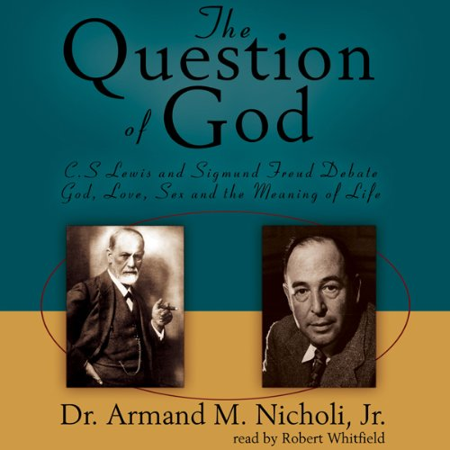 The Question of God: C. S. Lewis and Sigmund Freud Debate God, Love, Sex, and the Meaning of Life