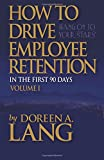 img - for How to Drive Employee Retention: In the First 90 Days (Volume 1) book / textbook / text book