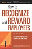 How to Recognize and Reward Employees: 150 Ways to Inspire Peak Performance (Worksmart Series)