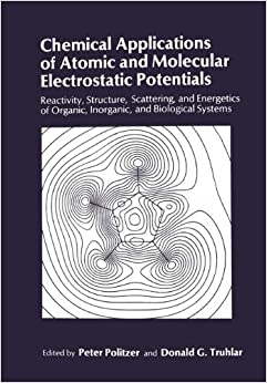 Book Chemical Applications of Atomic and Molecular Electrostatic Potentials: Reactivity, Structure, Scattering, and Energetics of Organic, Inorganic, and Biological Systems
