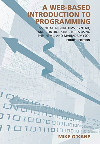A Web-Based Introduction to Programming: Essential Algorithms, Syntax, and Control Structures Using PHP, HTML, and MariaDB/MySQL by Carolina Academic Press