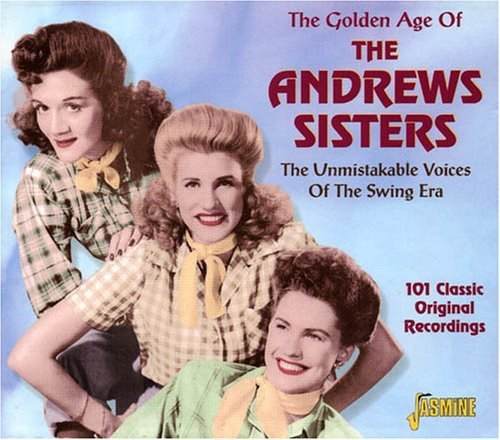 The Golden Age of the Andrews Sisters [ORIGINAL RECORDINGS REMASTERED] by Jasmine Music
