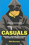 By Phil Thornton - Casuals: Football, Fighting and Fashion - The Story of a Terrace Cult