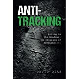 Anti-Tracking: Hiding in the Shadows, An Illusion of Invisibility