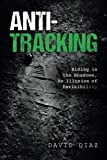 Book cover from Anti-Tracking: Hiding in the Shadows, An Illusion of Invisibility by David Diaz