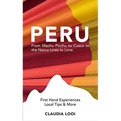 Peru: From Machu Picchu to Cusco to the Nazca Lines to Lima