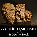 A Guide to Stoicism Audiobook by St. George Stock Narrated by Austin Vanfleet