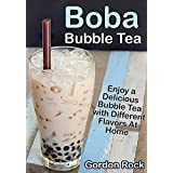 Boba Bubble Tea: Enjoy a Delicious Bubble Tea with Different Flavors At Home