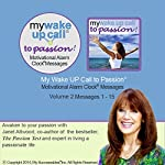 My Wake UP Call to Passion (TM) Morning Motivating Messages, Volume 2: Wake UP with Passion and Fall in Love with Your Life | Janet Attwood