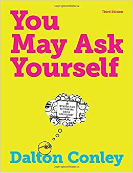 You May Ask Yourself: An Introduction to Thinking Like a Sociologist by Dalton Conley (2013-02-01)