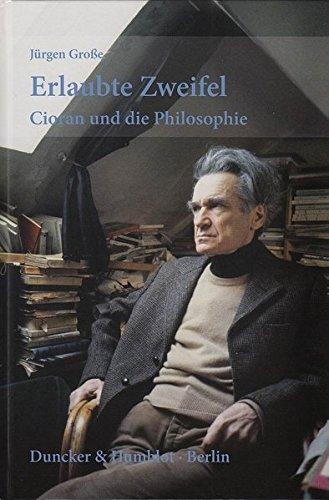Erlaubte Zweifel.: Cioran und die Philosophie.