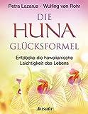 Die Huna-Glücksformel: Entdecke die hawaiianische Leichtigkeit des Lebens