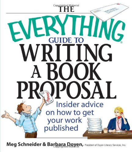 Download The Everything Guide To Writing A Book Proposal: Insider Advice On How To Get Your Work Published (Everything (Language & Writing)) pdf epub