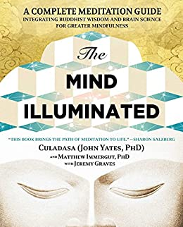 The Mind Illuminated: A Complete Meditation Guide Integrating Buddhist Wisdom and Brain Science for Greater Mindfulness by [Yates, John, Immergut, Matthew, Graves, Jeremy]