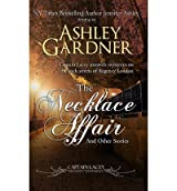 By Gardner, Ashley [ The Necklace Affair: And Other Stories ] [ THE NECKLACE AFFAIR: AND OTHER STORIES ] Oct - 2011 { Paperback }