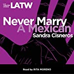 Never Marry A Mexican | Sandra Cisneros